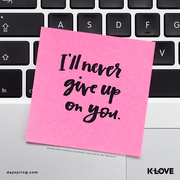 Love Notes From God – Never Give Up